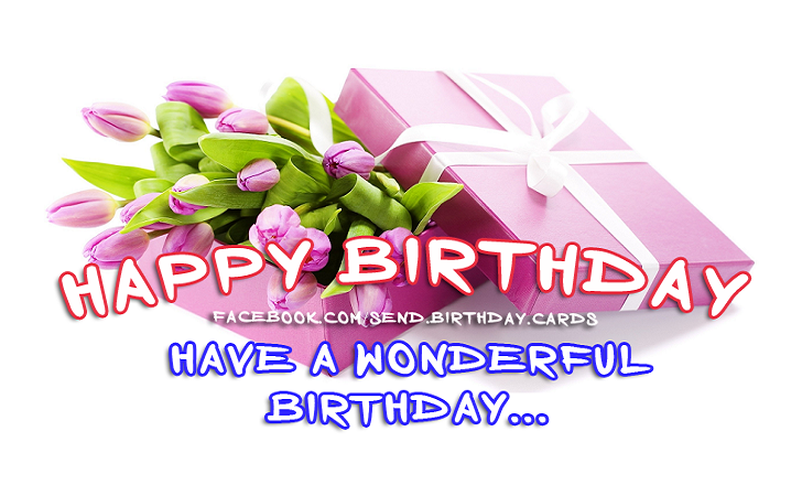 Happy Birthday - Have a wonderful birthday... | Birthday Cards