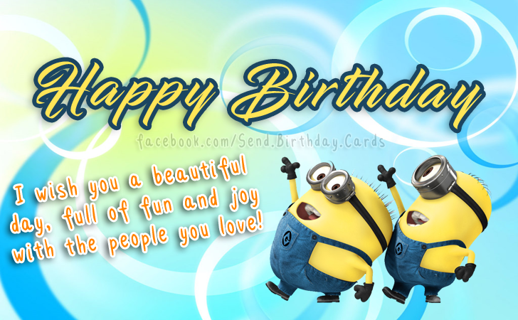 Happy Birthday Cards Images - I wish you a beautiful day, full of fun and joy with the people you love!
