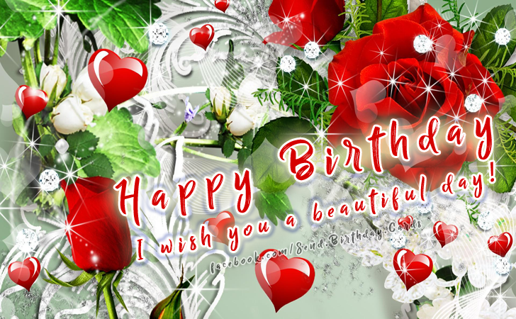 I wish you a beautiful day... - Birthday Cards, Happy Birthday Images