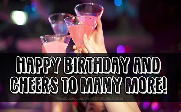 Happy Birthday and cheers to many more! - Birthday Cards, Happy Birthday Images