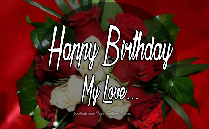 Happy Birthday My Love... - Birthday Cards, Happy Birthday Images