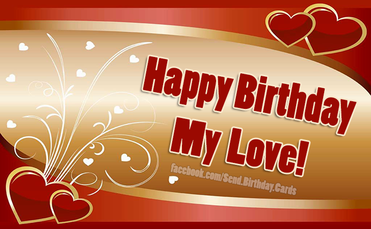 Happy Birthday My  Love!  - Birthday Cards, Happy Birthday Images