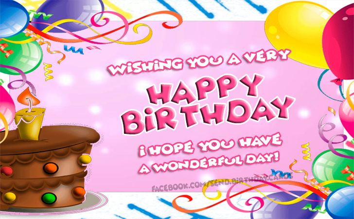 I hope you have a wonderful day! - Birthday Cards, Happy Birthday Images