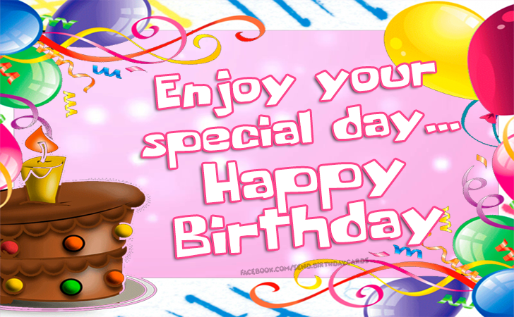 Enjoy your special day... Happy Birthday - Birthday Cards, Happy Birthday Images