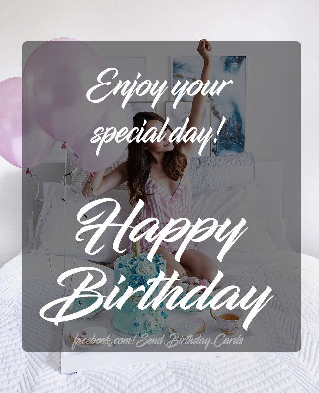 Enjoy your special day! - Happy Birthday Cards, Images & Wishes