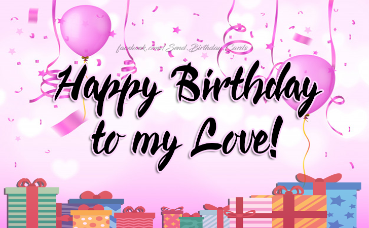 Happy Birthday to my Love! - Birthday Cards, Happy Birthday Images