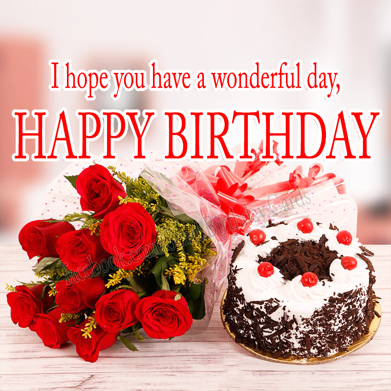 Happy Birthday Cards Images - I hope you have a wonderful day, HAPPY BIRTHDAY