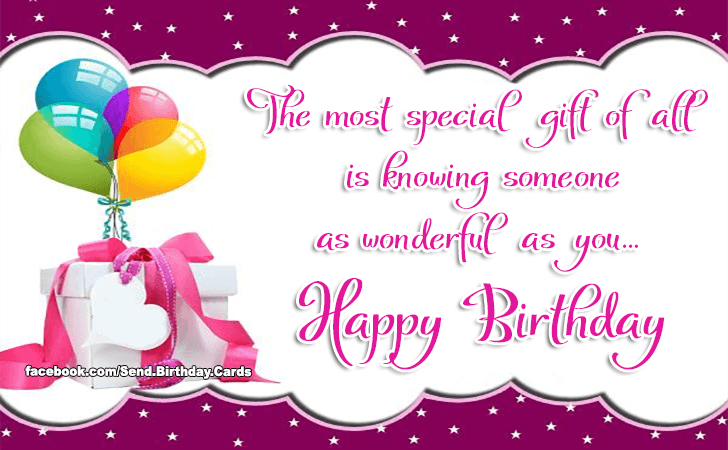 The most special gift of all is knowing someone as wonderful as you... Happy Birthday - Happy Birthday Cards, Images & Wishes
