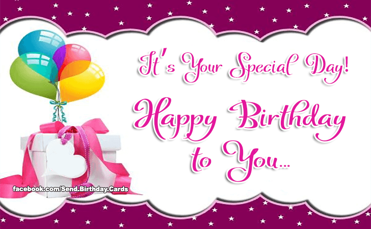 It's Your Special Day! Happy Birthday to You... - Happy Birthday Cards, Images & Wishes
