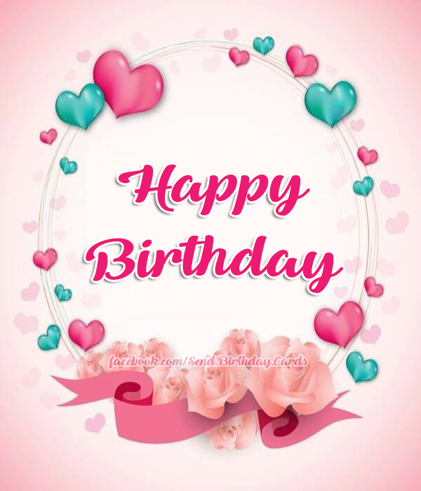 💕💕 Happy Birthday 💕💕 - Happy Birthday Cards, Images & Wishes