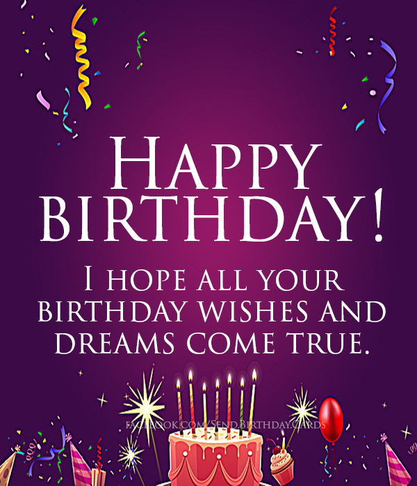 I hope all your birthday wishes and dreams come true. | Birthday Cards