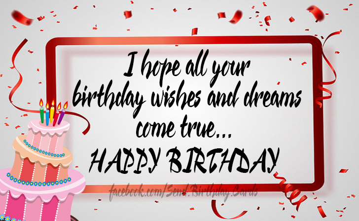 I hope all your  birthday wishes and dreams  come true... - Birthday Cards, Happy Birthday Images