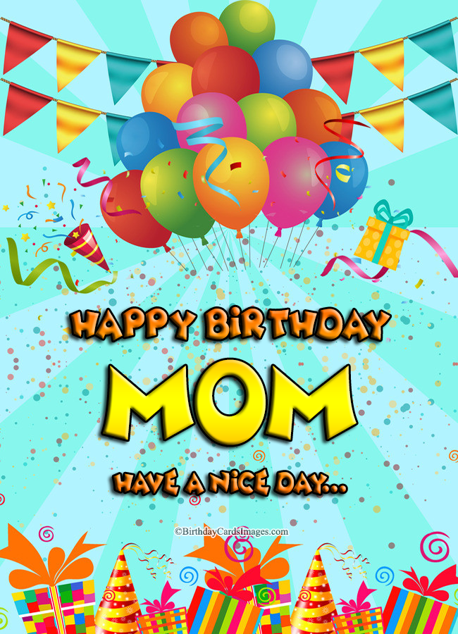 Happy Birthday Cards Images - Happy Birthday Mom, have a nice day…