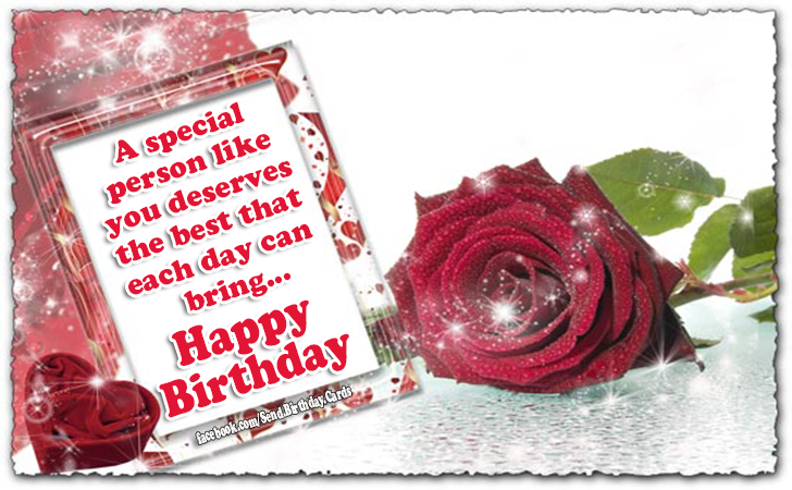 Happy Birthday Cards Images - A special person like you deserves the best that each day can bring... Happy Birthday 🌹🌹🌹