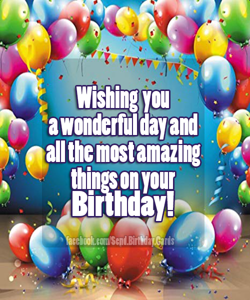 Wishing you a wonderful day... - Birthday Cards, Happy Birthday Images