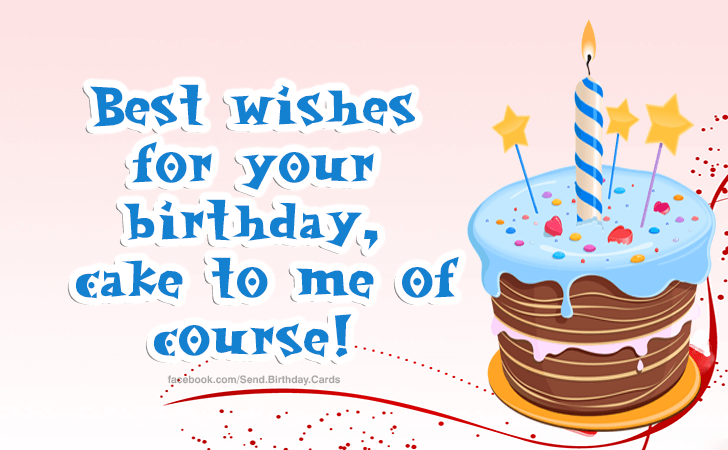 Birthday Cards Images | Best wishes for your birthday, cake to me of course! :)