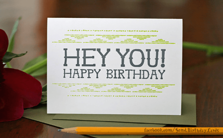 Happy Birthday Cards Images | Hey You! HAPPY BIRTHDAY!