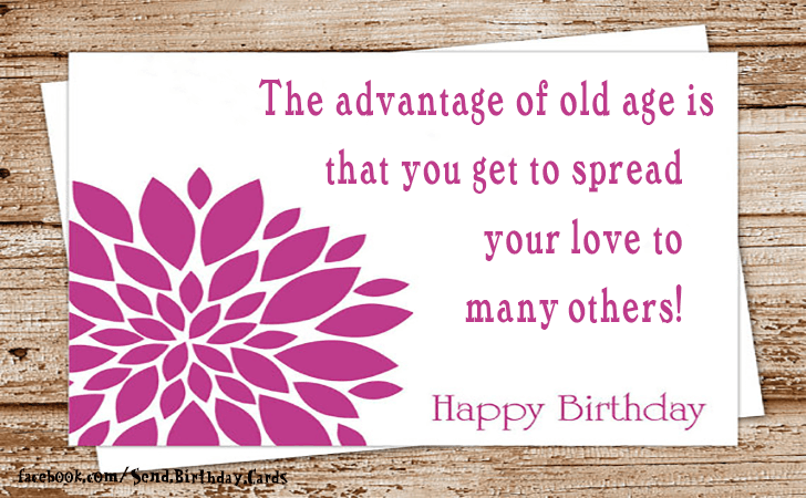 Happy Birthday Cards Images | The advantage of old age...