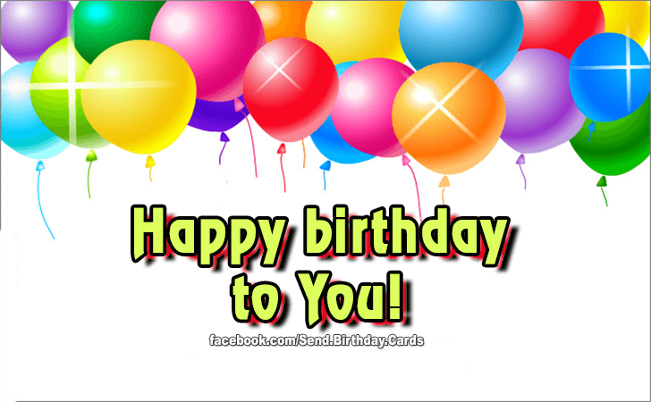Happy Birthday to You! - Birthday Cards, Happy Birthday Images