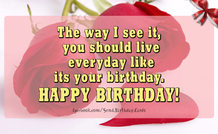 Birthday Cards | The way I see it,  you should...