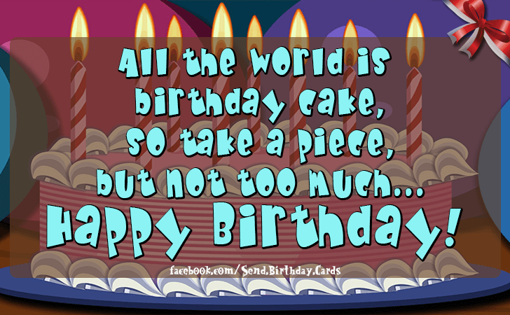 All the world is  birthday cake... - Birthday Cards, Happy Birthday Images
