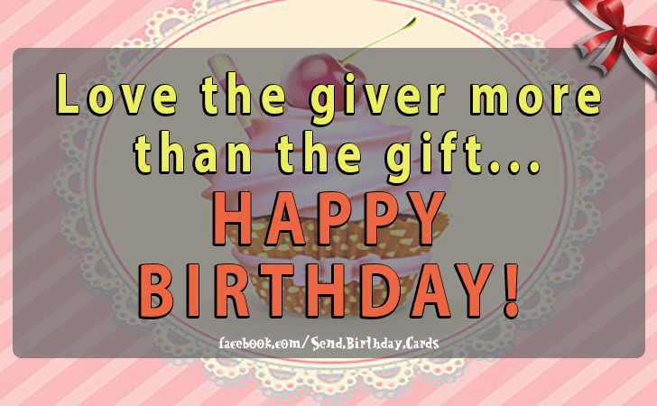Birthday Cards | Love the giver more  than...