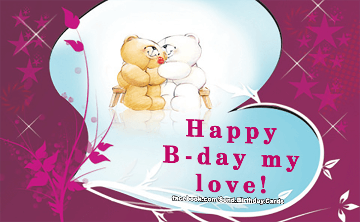 Happy Birthday Cards Images - Happy B-day my love!