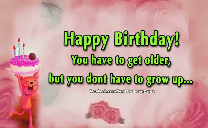 Birthday Cards Images | You have to get older...