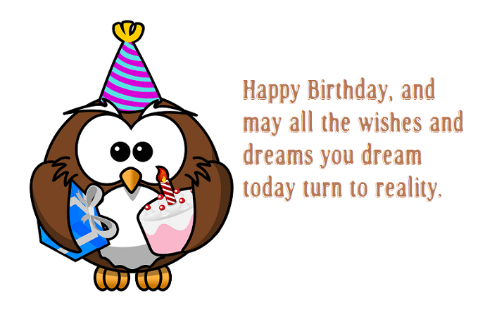Happy birthday, and may all the wishes and dreams you dream today turn to reality | Birthday Cards
