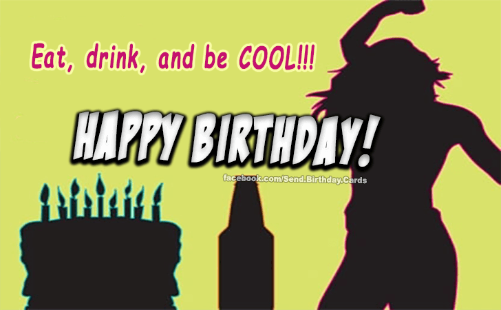 Happy Birthday Cards Images - Eat, drink and be COOL...