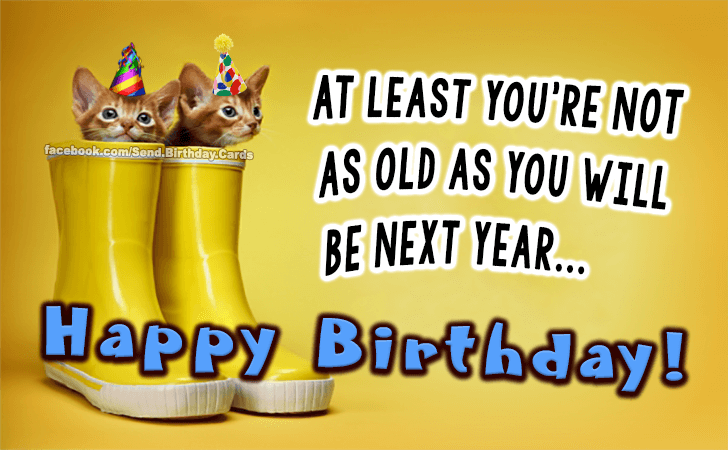 Happy Birthday Cards Images | At least you're not as old...