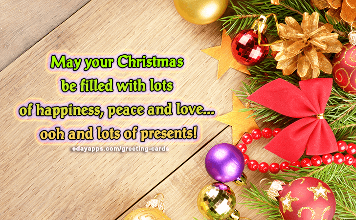 Greeting Cards | May your Christmas be filled with lots of happiness, peace and love... ooh and lots of presents!
