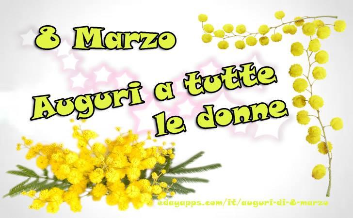 Auguri Buon Compleanno 8 Marzo.Festa Della Donna 8 Marzo Auguri A Tutte Le Donne 8 Marzo