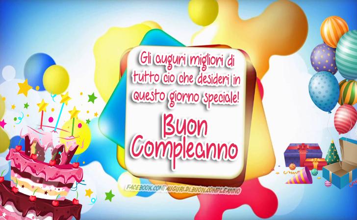 Gli auguri migliori di tutto cio che desideri in questo giorno speciale! Buon Compleanno(Frasi e Immagini)