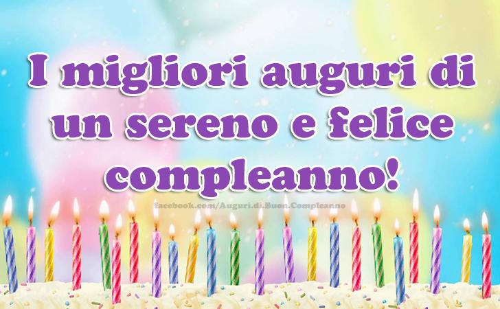 I migliori auguri di un sereno e felice compleanno! (Auguri, Frasi e Immagini di Buon Compleanno)