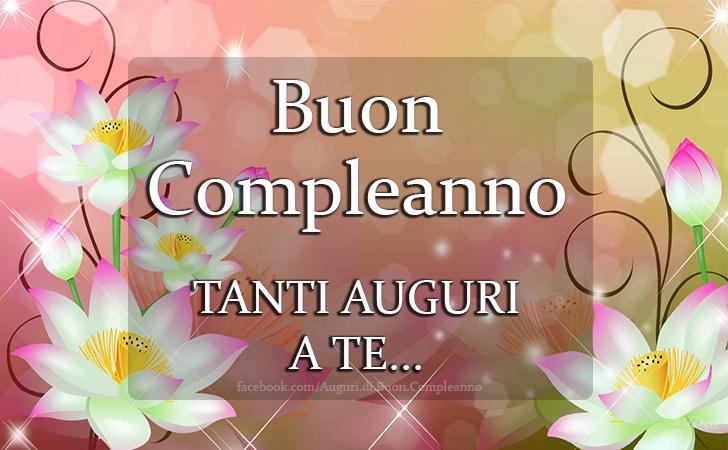 Buon Compleanno TANTI AUGURI A TE... (Auguri, Frasi e Immagini di Buon Compleanno)