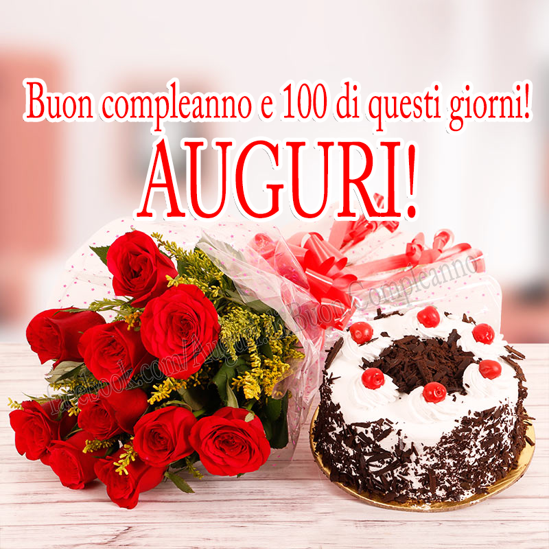 Buon compleanno e 100 di questi giorni!  AUGURI! 🎂🌹🎉 (Auguri, Frasi e Immagini di Buon Compleanno)