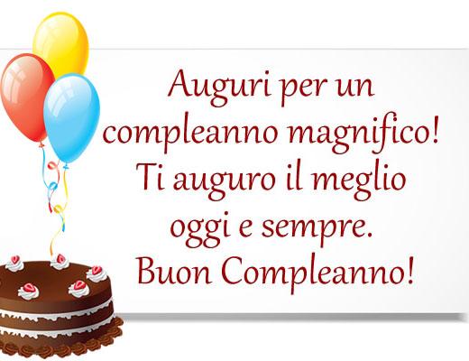 Auguri per un compleanno magnifico...Ti auguro il meglio oggi e sempre. Buon Compleanno! (Auguri, Frasi e Immagini di Buon Compleanno)