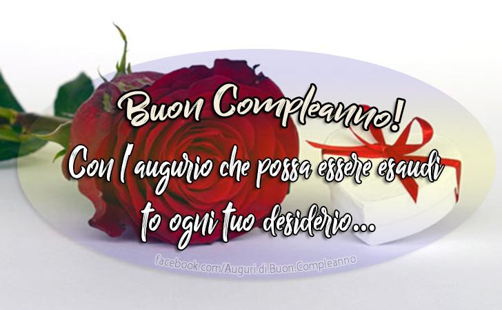 Buon Compleanno! Con l'augurio che possa essere esaudito ogni tuo desiderio...(Frasi e Immagini)
