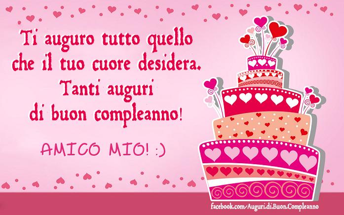 Tanti auguri di buon compleanno! AMICO MIO! :)(Frasi e Immagini)