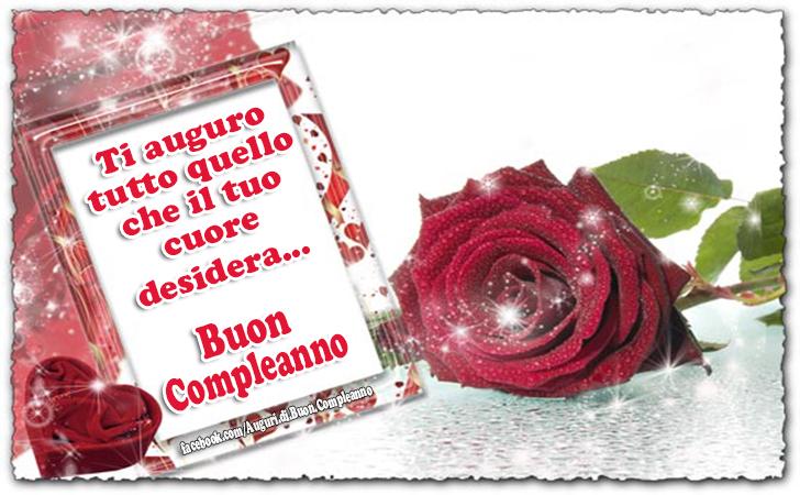 Ti auguro tutto quello che il tuo cuore desidera... Buon Compleanno (Auguri, Frasi e Immagini di Buon Compleanno)