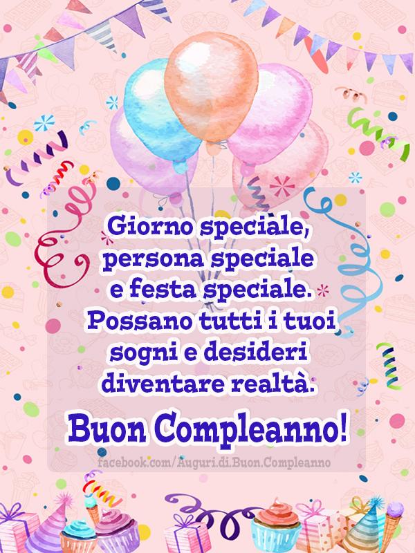 Giorno speciale, persona speciale e festa speciale. Possano tutti i tuoi sogni e desideri diventare realtà. Buon Compleanno 🎂🎈🥳 (Auguri, Frasi e Immagini di Buon Compleanno)