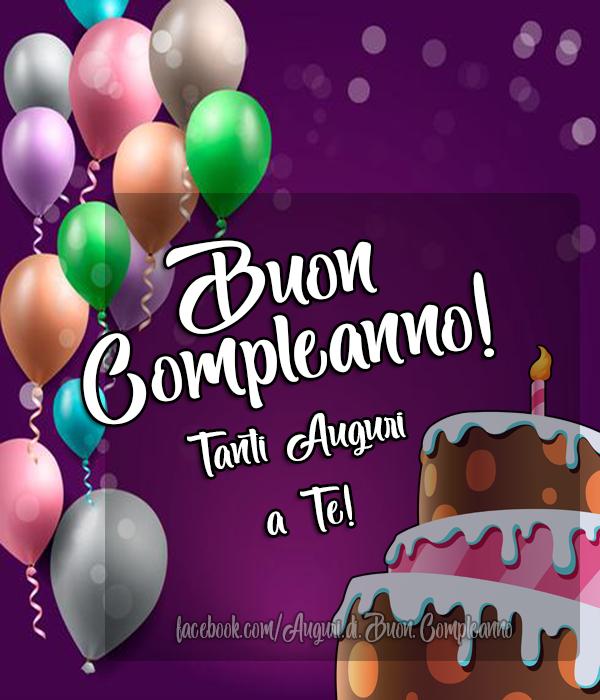 Buon Compleanno - Tanti Auguri a Te! (Auguri, Frasi e Immagini di Buon Compleanno)