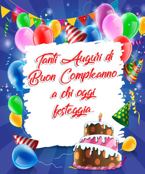 Tanti Auguri di Buon Compleanno a chi oggi festeggia...(Frasi e Immagini)