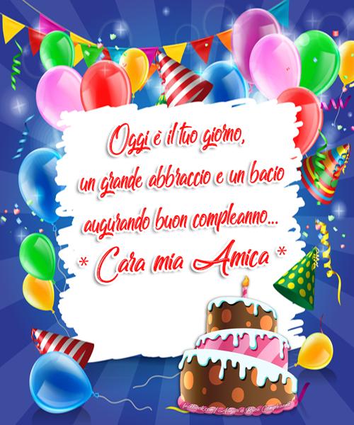 Oggi è il tuo giorno, un grande abbraccio e un bacio augurando buon compleanno...* Cara mia Amica * (Auguri, Frasi e Immagini di Buon Compleanno)