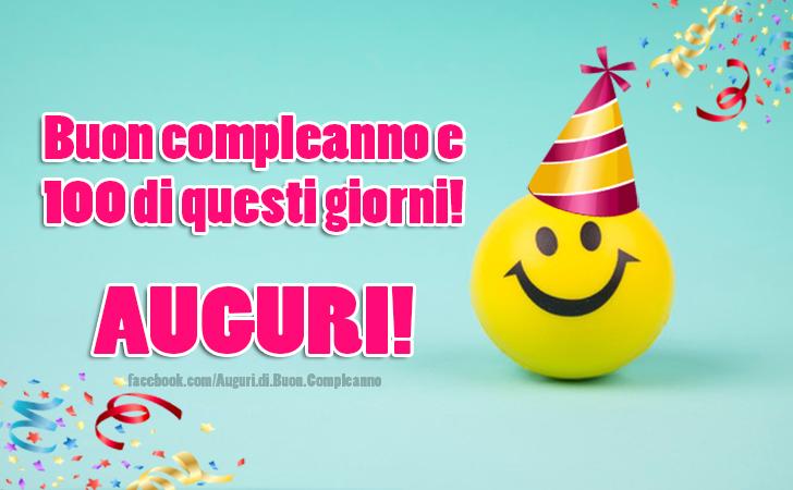 Buon compleanno e 100 di questi giorni! AUGURI! (Auguri, Frasi e Immagini di Buon Compleanno)
