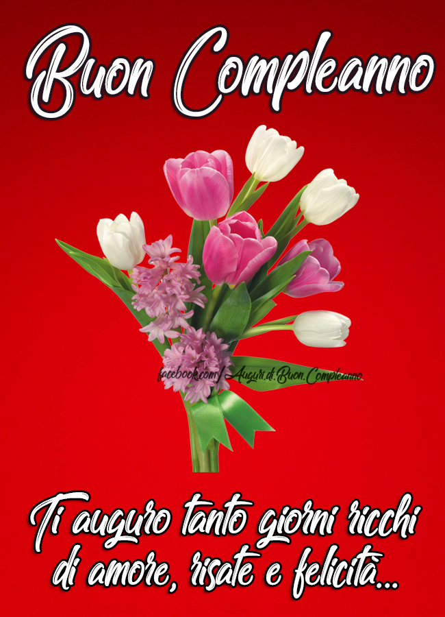 Ti auguro tanto giorni ricchi di amore, risate e felicità... Buon Compleanno! (Frasi e Immagini)
