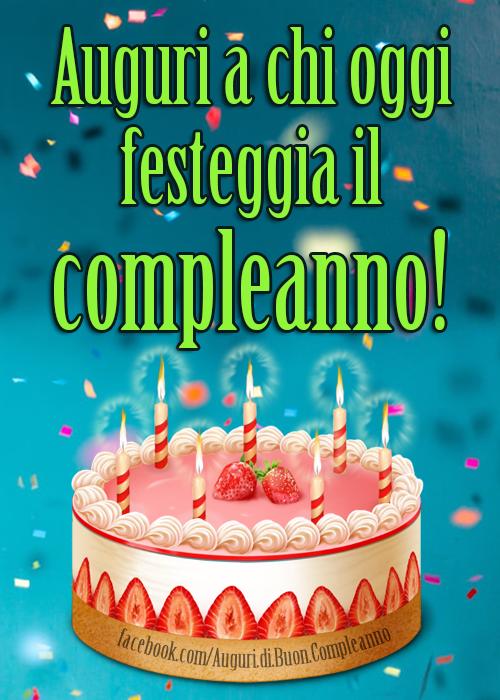 Auguri a chi oggi festeggia il compleanno! ️🎂  (Auguri, Frasi e Immagini di Buon Compleanno)