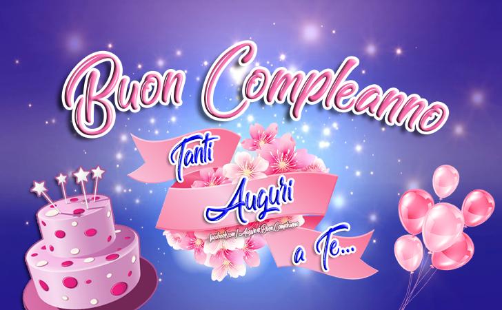 Buon Compleanno 🎈🎂❤️ - Tanti Auguri a Te... (Auguri, Frasi e Immagini di Buon Compleanno)
