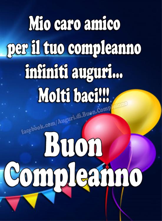 Mio caro amico per il tuo compleanno infiniti auguri... Molti baci!!! 😘 🎈🎂 (Auguri, Frasi e Immagini di Buon Compleanno)